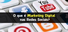 O que é Marketing Digital nas Redes Sociais