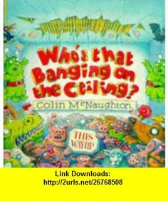 Whos That Banging on the Ceiling? (9780744531657) Colin McNaughton , ISBN-10: 0744531659  , ISBN-13: 978-0744531657 ,  , tutorials , pdf , ebook , torrent , downloads , rapidshare , filesonic , hotfile , megaupload , fileserve
