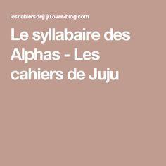 Le syllabaire des Alphas - Les cahiers de Juju Education, Blog, Grammar, Notebook, Learning, Reading, Language, Note Cards, 1st Grades