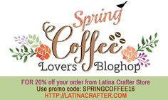 Latina Crafter (Super Sponsor):  2016 Spring Coffee Lovers Blog Hop