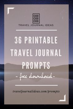 36 Free Printable Travel Journal Prompts                                                                                                                                                      More