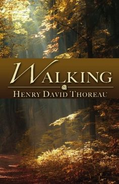 Walking by Henry David Thoreau - CreateSpace Independent Publishing Platform Good Books, Books To Read, My Books, Get Outdoors, The Great Outdoors, Sedentary Lifestyle, Thing 1, Henry David Thoreau, Carl Sagan