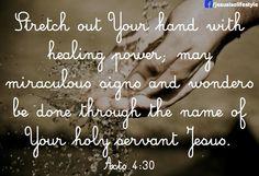 facebook.com/jesusisalifestyle HECHOS 4:29 Y ahora, Señor, mira sus amenazas, y concede a tus siervos que con todo denuedo hablen tu palabra,  4:30 mientras extiendes tu mano para que se hagan sanidades y señales y prodigios mediante el nombre de tu santo Hijo Jesús.