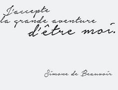 J'accepte la grande aventure d'être moi.. Simone de Beauvoir