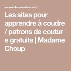 Les sites pour apprendre à coudre /patronsdecouturegratuits | Madame Choup