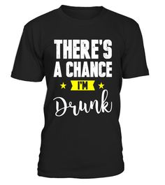 "# There's A Chance I'm Drunk Bar Drinking Party T Shirt .  Special Offer, not available in shops      Comes in a variety of styles and colours      Buy yours now before it is too late!      Secured payment via Visa / Mastercard / Amex / PayPal      How to place an order            Choose the model from the drop-down menu      Click on ""Buy it now""      Choose the size and the quantity      Add your delivery address and bank details      And that's it!      Tags: Perfect gift for wine lovers…"