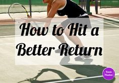 How to Hit a Better #Tennis Return Tennis Quick Tips Podcast Episode 30