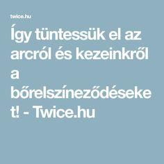 Így tüntessük el az arcról és kezeinkről a bőrelszíneződéseket! - Twice.hu