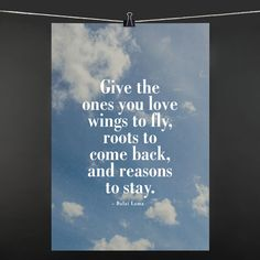 POSTER give the ones you love wings to fly, roots to come back, and reasons to stay: 9,90€