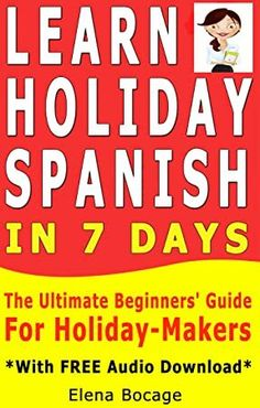 [Free Download] Learn Holiday Spanish In 7 Days: The Ultimate Beginner's Guide For Holiday-Makers *With FREE Audio Download* Author Elena Bocage , Ramona Amuza, et al., #Bookshelf #ChickLit #BookstoreBingo #EBooks #BookAddict #Bookshelves #LitFict #WomensFiction #Bibliophile Augusten Burroughs, Going On Holiday, Books To Buy, Learning Spanish, Learn To Read, Reading Online, Book Lovers, Audiobooks, Teaching