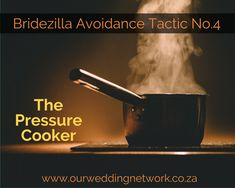 Bridezilla Avoidance Tactic No.4 The Pressure Cooker!  Pressure cookers are great! Which self-respecting foodie does not own or really, really wants to own one of these babies! But what happens if this beast of a cooking device doesn't let off some steam every now and then… KABOOOOOOOOM!