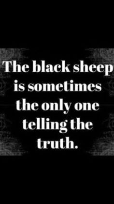 The black sheep is sometimes the only one telling the truth true quotes, great quotes Quotable Quotes, Wisdom Quotes, True Quotes, Great Quotes, Quotes To Live By, Motivational Quotes, Funny Quotes, Inspirational Quotes, Funny Facts