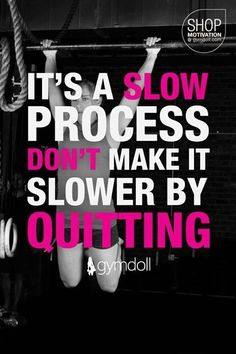 Slow process=results for life.