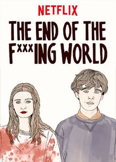 "Check out ""The End of the F***ing World"" on Netflix"