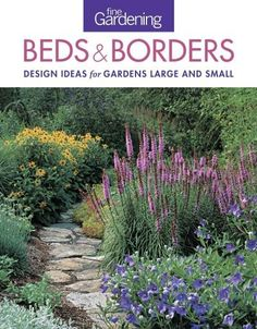 A collection of the most popular design ideas, planting solutions, and quick front- and backyard fixes that the editors of Fine Gardening have to offer. Fine Gardening Beds and Borders offers easy pla