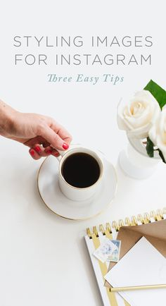 Three Easy Tips for Styling Images for Instagram - Creating Grams that match your brand.