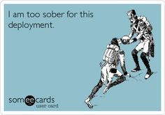 I am too sober for this deployment. Need  more wine!! Does it always have to be while I'm pregnant? lol