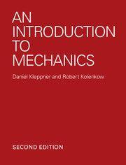 An Introduction to Mechanics / Daniel Kleppner and Robert Kolenkow. / QA 805 K62