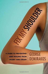 Fix My Shoulder: A Guide to Preventing and Healing from Injury and Strain