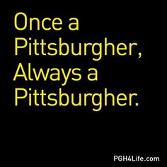 You can take the Girl out of Pittsburgh, but you can't take Pittsburgh out of the Girl!