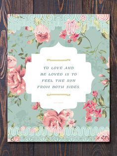 To Love and Be Loved  - Beautiful Floral Art Print. Perfect Valentine's Day Gift idea! via Earmark Social Goods