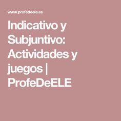 Indicativo y Subjuntivo: Actividades y juegos | ProfeDeELE