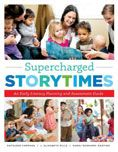 Supercharged Storytimes : an Early Literacy Planning and Assessment Guide  Kathleen Campana, J. Elizabeth Mills, Saroj Nadkarni Ghoting #DOEBibliography