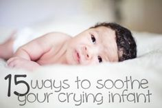15 magical ways to get your infant to stop crying