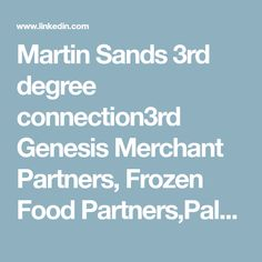 Martin Sands 3rd degree connection3rd Genesis Merchant Partners, Frozen Food Partners,Paleo Passion Foods -Just Real Foods,Optmed,