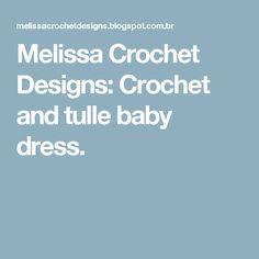 Melissa Crochet Designs: Crochet and tulle baby dress.