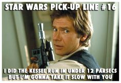 Oh, Han. You know just what to say to a girl.
