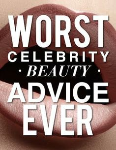 Worst beauty advice EVER #thankscelebs