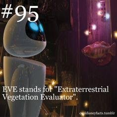 "Cool Disney Facts: EVE stands for ""Extraterrestrial Vegetation Evaluator"""