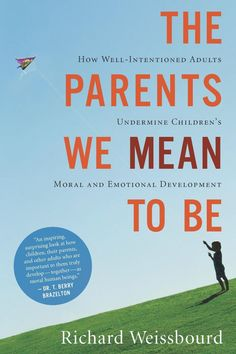 The Parents We Mean to Be - Kindle edition by Richard Weissbourd: Parents—not peers, not television—are the primary shapers of their children's moral lives. And yet, it is parents' lack of self-awareness and confused priorities that are dangerously undermining children's development. #Books #Parenting #Kids