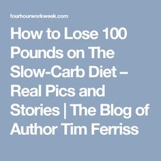 How to Lose 100 Pounds on The Slow-Carb Diet – Real Pics and Stories | The Blog of Author Tim Ferriss