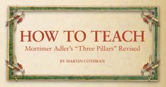 """One of Mortimer's greatest contributions to educational thinking is his """"Three Pillars,"""" an educational taxonomy of teaching and learning."""