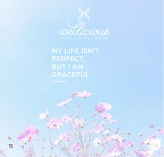 """My life isn't perfect, but I am graceful."" Unknown"