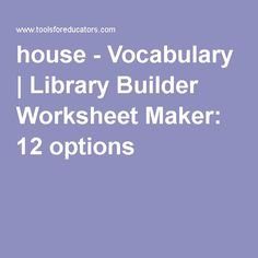 house - Vocabulary | Library Builder Worksheet Maker: 12 options