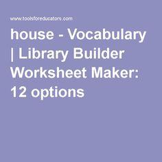 house - Vocabulary | Library Builder Worksheet Maker: 12 options