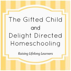 The Gifted Child and Delight Directed Homeschooling | Guest Post by Heather Nieman for Raising Lifelong Learners