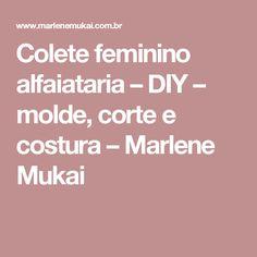 Colete feminino alfaiataria – DIY – molde, corte e costura – Marlene Mukai