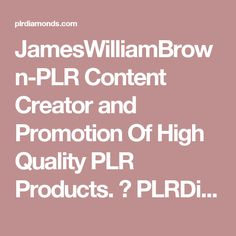 JamesWilliamBrown-PLR Content Creator and Promotion Of High Quality PLR Products. ⋆ PLRDiamonds