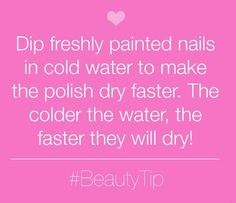 Dip your freshly painted nails in COLD water to make the polish dry faster.