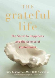 The Grateful Life: The Secret to Happiness and the Science of Contentment