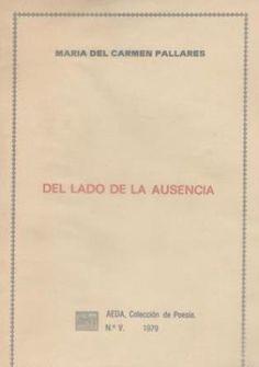 Del lado de la ausencia / María del Carmen Pallarés Publicación Gijón : [s.n.], 1979 (Imprenta Riera)