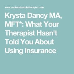 Krysta Dancy MA, MFT*: What Your Therapist Hasn't Told You About Using Insurance