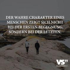 Der wahre Charakter eines Menschen zeigt sich nicht bei der ersten Begegnung, sondern bei der Letzten.