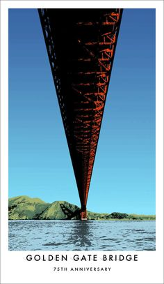 Golden Gate Bridge 75th anniversary posters. Agency: Goodby Silverstein & Partners Director of Design/Associate Partner: Keith Anderson Senior Art Director/Photographer: Claude Shade Creative Director: Anders Gustafsson Art Director: Azin Ashourvan Junior Art Director: Hanna Wittmark Junior Copywriter: Graham Lewis Senior Interactive Producer: Margaret Brett-Kearns Interactive Production Company: Famous Interactive