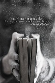 None of us is a mistake. God doesn't make mistakes.