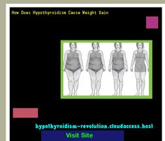 How Does Hypothyroidism Cause Weight Gain 132720 - Hypothyroidism Revolution!